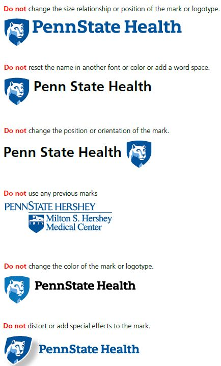 Do not change the size relationship or position of the mark or logotype. Left first: Penn State Health logo in blue with white Nittany Lion mascot image in blue shield on the left shifted down. Do not reset the name in another font or color or add a word space, left second: Penn State Health logo in black with white Nittany Lion mascot image in blue shield on the left. Do not change the position or orientation of the mark, left third: Penn State Health logo in black with white Nittany Lion mascot image in blue shield on the right. Do not use any previous marks, left fourth: Former Penn State Hershey Milton S. Hershey Medical Center logo with Nittany Lion mascot image on rock in white atop a date. Do not change the color of the mark or logotype, left fifth: Penn State Health logo in black in a different font with white Nittany Lion mascot image in blue shield to left. Do not distort or add special effects to the mark, left sixth: Penn State Health logo in blue with distorted white Nittany Lion mascot image in blue shield to left.